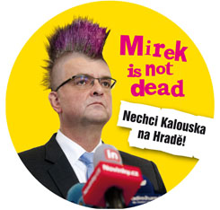 "Placka V�c� ve�ejn�ch ""Mirek is not dead. Nechci Kalouska na Hrad�!"""