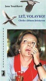 Jana Tesaříková - Leť, volavko! (Chvíle s Jiřinou Jiráskovou)