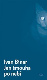 Obálka knihy Ivana Binara Jen šmouha po nebi