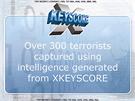Do roku 2008 bylo díky programu XKeyscore zadrženo přes 300 teroristů.