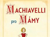 Kniha Machiavelli pro mámy od americké spisovatelky a právničky Suzanne...